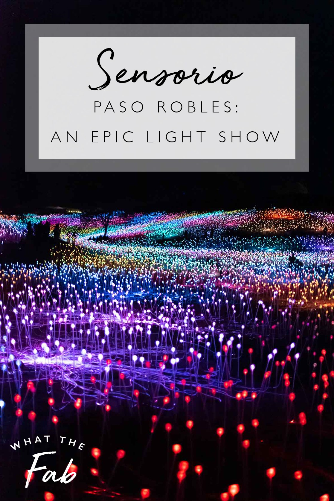 Sensorio Field of Lights Paso Robles light show, by travel blogger What The Fab