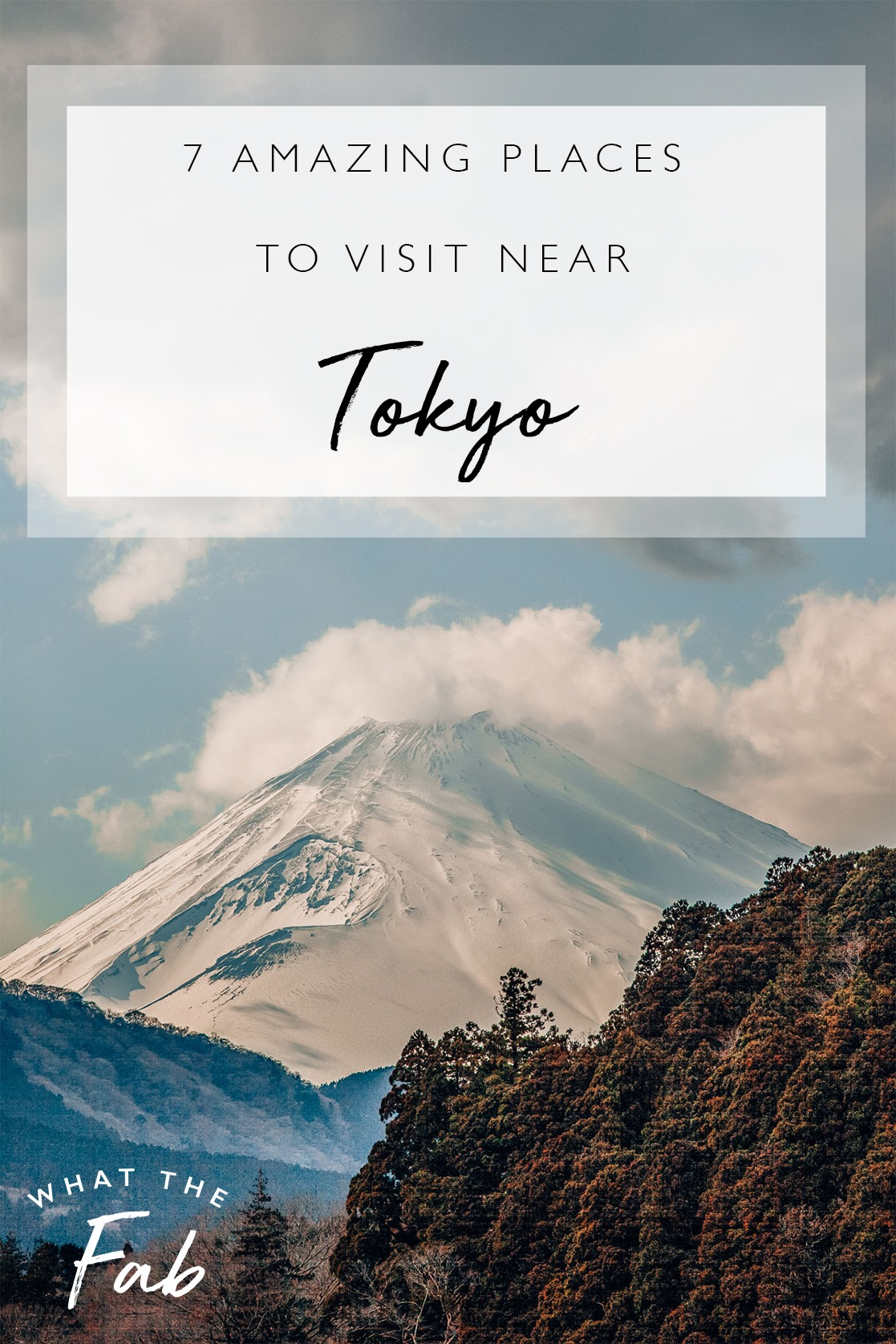 The best places to visit near Tokyo, by top travel blogger What The Fab