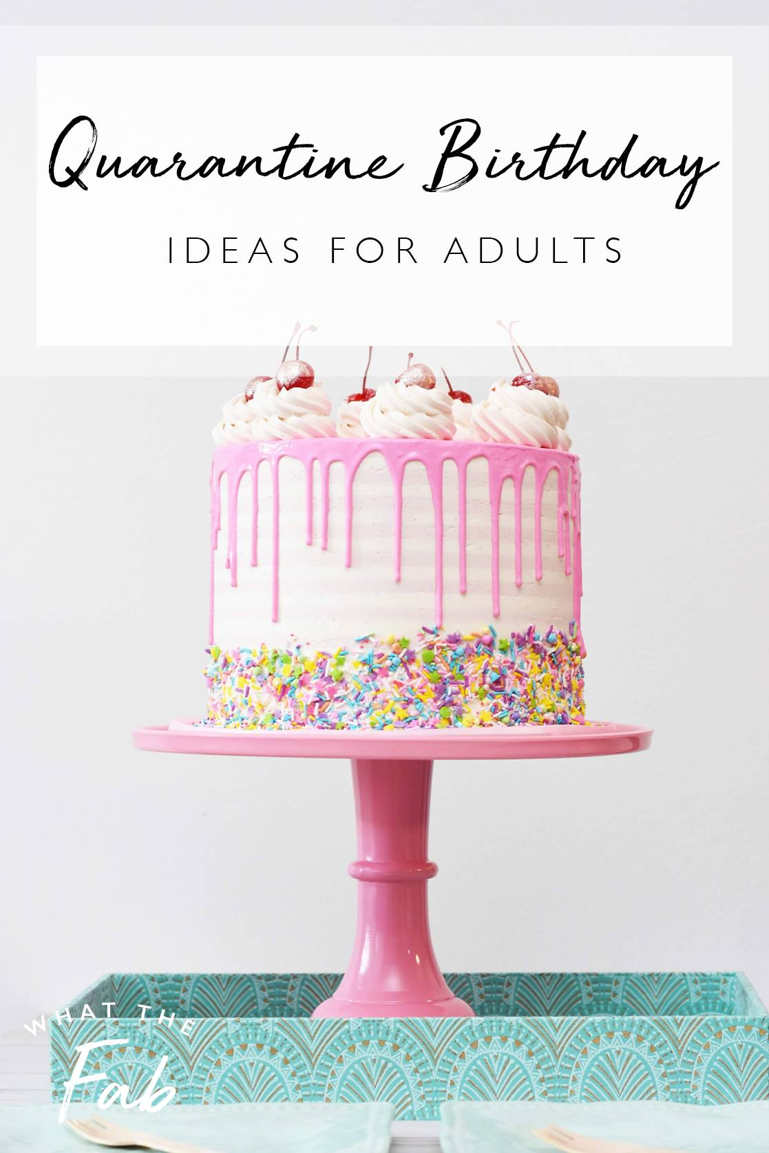 Quarantine birthday ideas for adults, by lifestyle blogger What The Fab