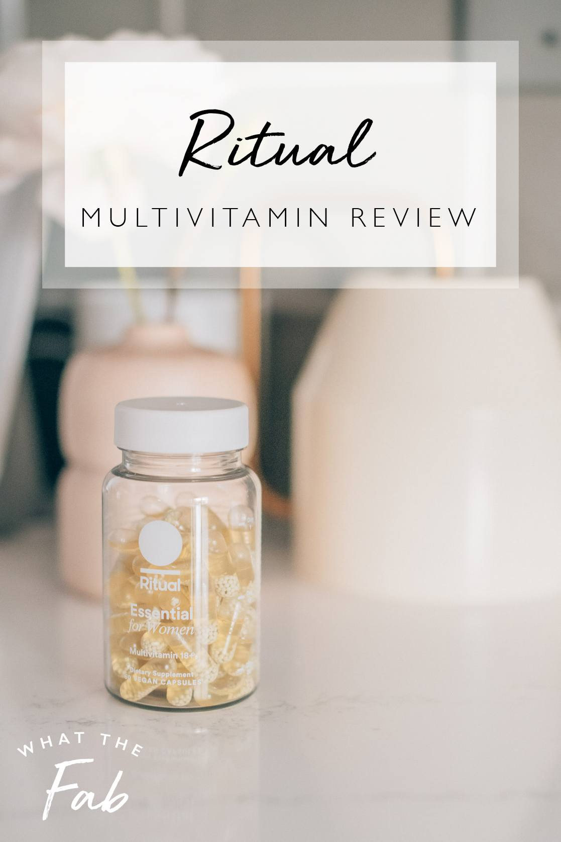 Ritual multivitamins review, by lifestyle blogger What The Fab