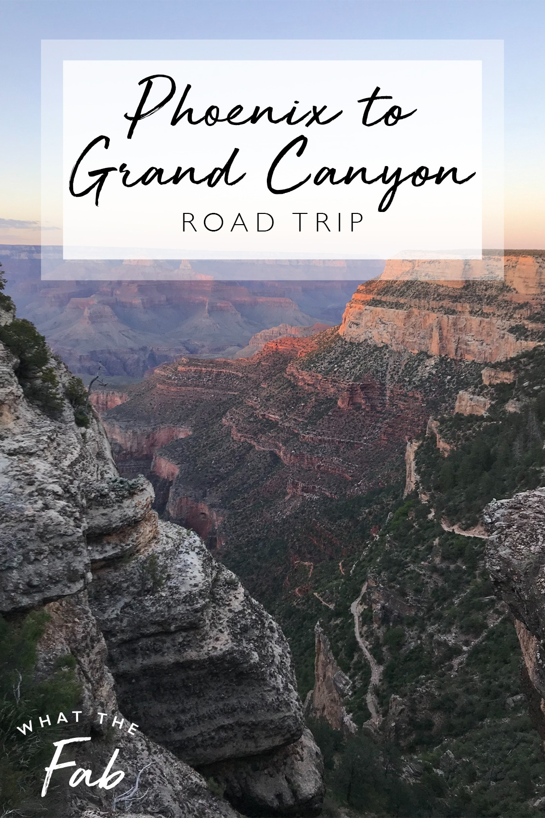 Phoenix to Grand Canyon Road Trip, by Travel Blogger What The Fab