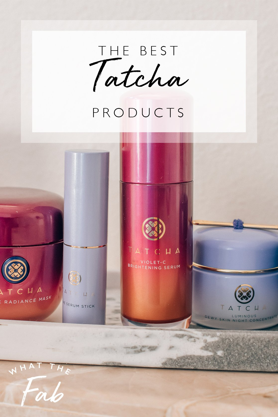 The best Tatcha products you need to add to your skincare routine, by Blogger What The Fab